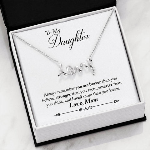 To My Daughter - Love Scripted Necklace - Braver than you believe