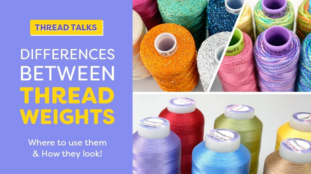 Thread Talks: Differences Between Thread Weights: Where to use them & how they look