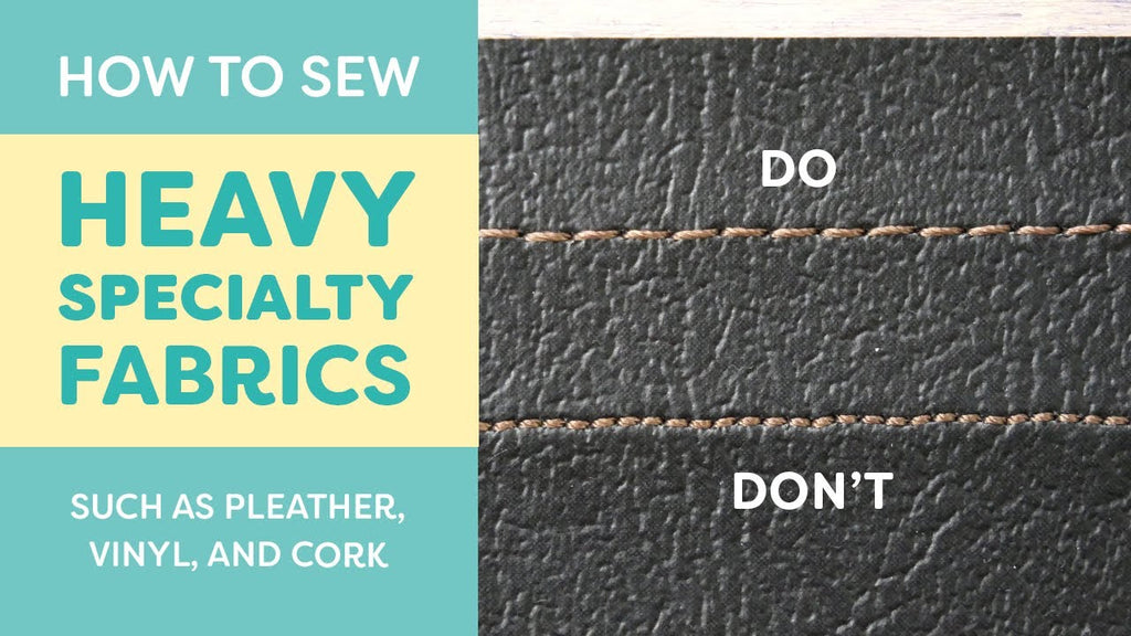 How to Sew Heavy Specialty Fabrics (Pleather, Vinyl, Cork)
