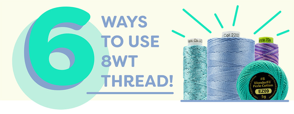 6 Ways to Use 8wt Thread
