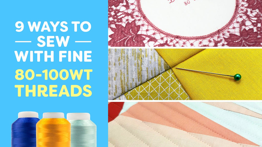 9 Ways to Sew With Fine 80-100wt Threads
