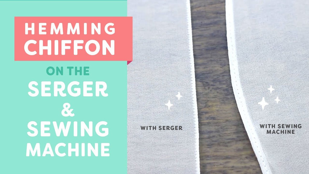 Hemming Lightweight Fabrics on the Serger & Sewing Machine