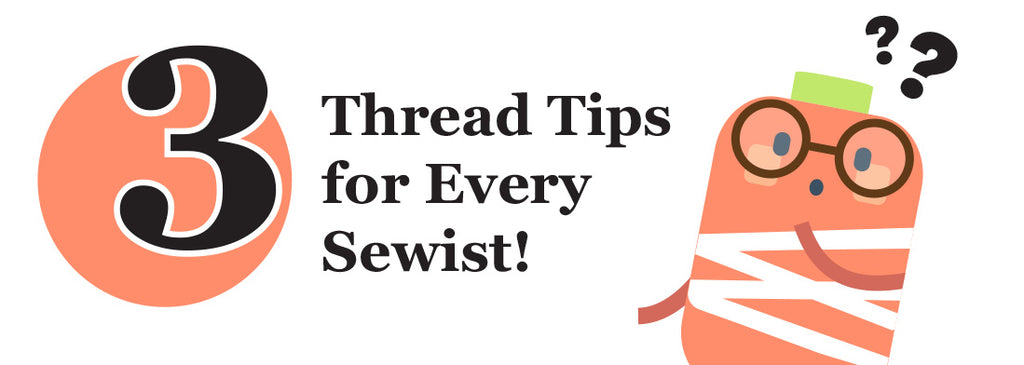3 Thread Tips for Every Sewist