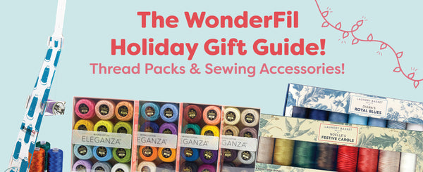 The WonderFil Holiday Gift Guide: Thread Packs & Sewing Accessories!