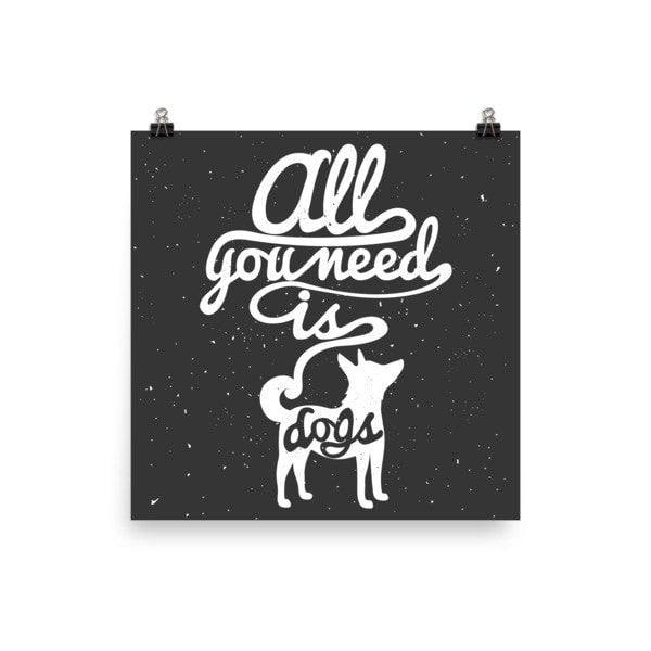 All you need is dogs Poster - Hutsylife - 2