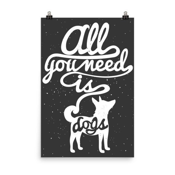 All you need is dogs Poster - Hutsylife - 8