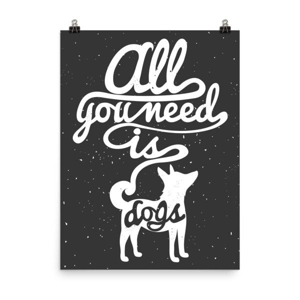 All you need is dogs Poster - Hutsylife - 6