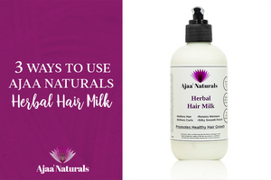 3 Ways to Use the Ajaa Naturals Herbal Hair Milk