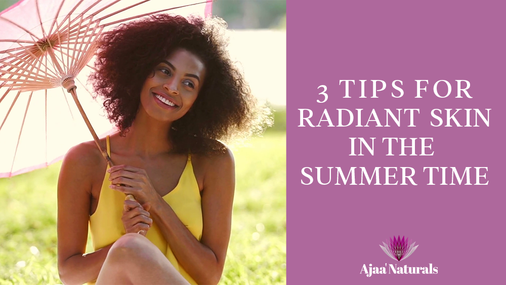 3 Tips for Radiant Skin in the Summer Time
