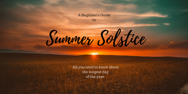 A Beginner's Guide to the Summer Solstice