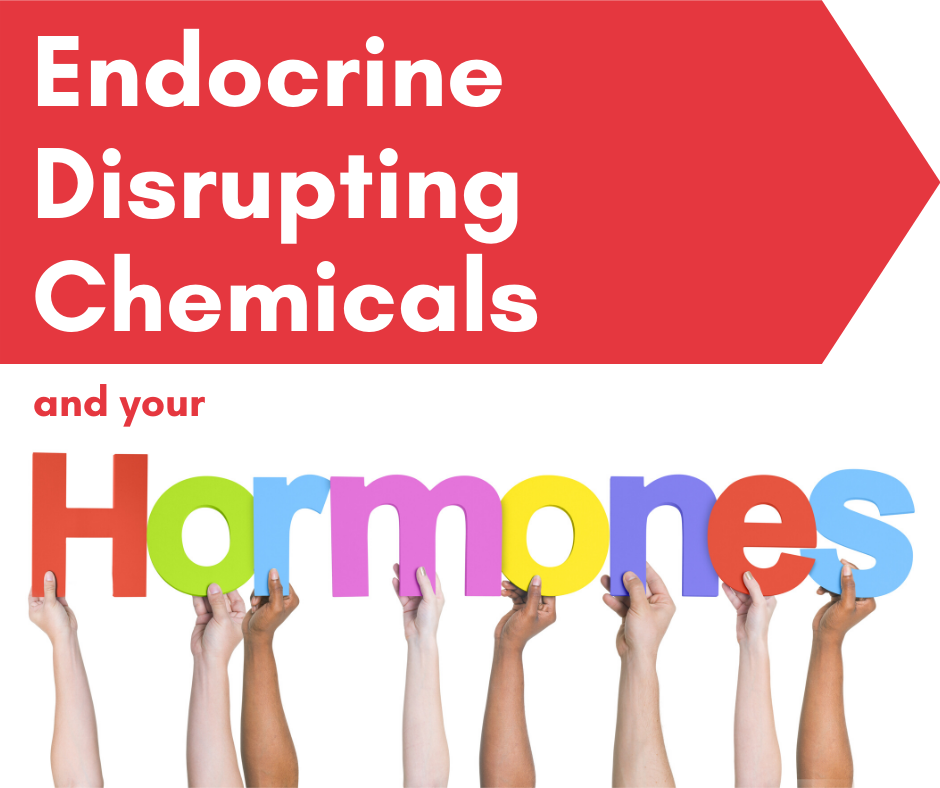 Endocrine Disrupting Chemicals and your Hormones