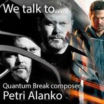 We talk with Quantum Break composer Petri Alanko