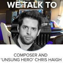 We talk to composer and 'Unsung Hero' Chris Haigh