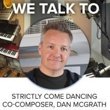 We talk to Strictly Come Dancing Co-Composer Dan McGrath