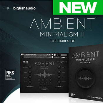 NEW RELEASE: Big Fish Audio Ambient Minimalism 2 The Dark Side