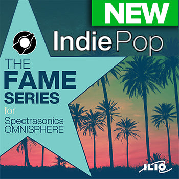 NEW RELEASE - Ilio The Fame Series: Indie Pop for Omnisphere 2