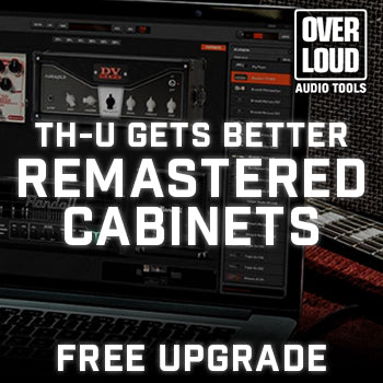 NEW UPGRADE: Overloud TH-U 1.2 is here, upgrade for FREE today!