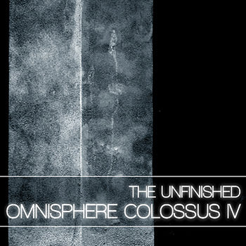 NEW RELEASE: The Unfinished Omnisphere Colossus IV