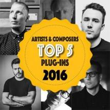 Artists and Composers tell us their top 5 plug-ins they have been using in 2016!