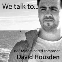 We talk to BAFTA nominated composer David Housden