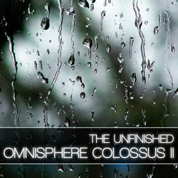 The Unfinished Omnisphere Colossus II