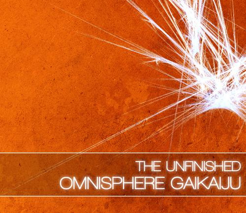 the unfinished omnisphere gaikaiju