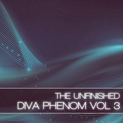 The Unfinished Diva Phenom Vol 3