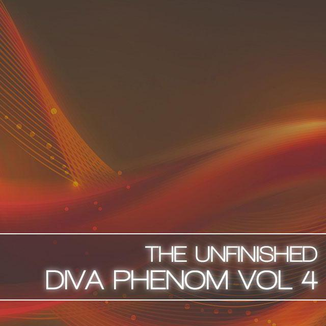 The Unfinished Diva Phenom Vol 4
