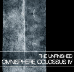 The Unfinished Omnisphere Colossus IV