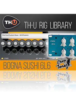 Overloud Choptones Bogna Sushi 6L6 TH-U Rig Library