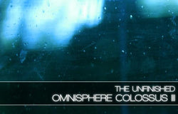 The Unfinished Omnisphere Colossus III