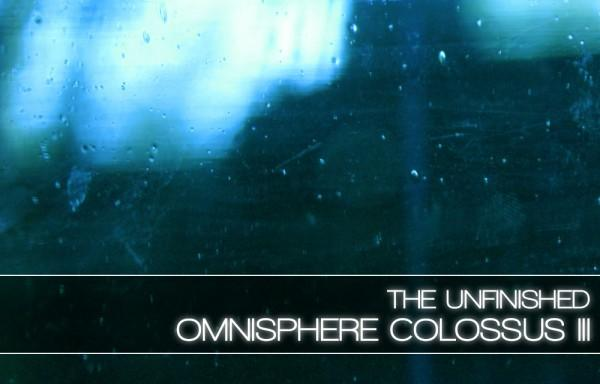 Download The Unfinished Omnisphere Colossus III