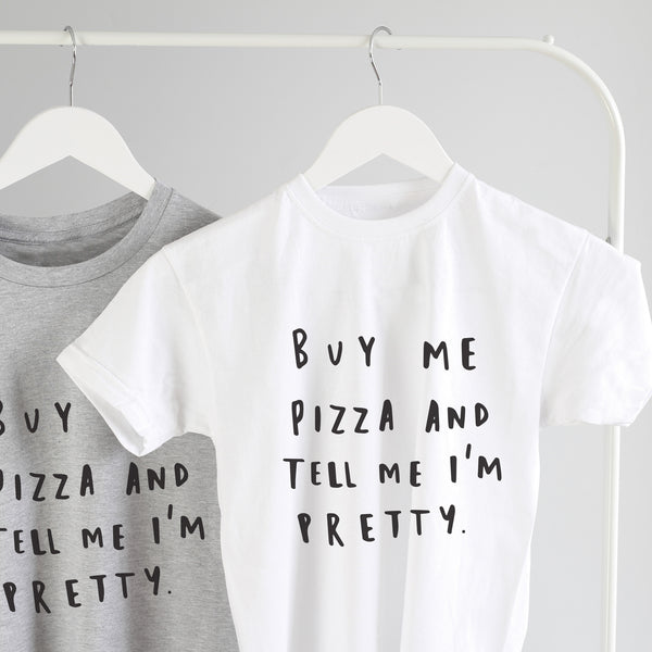 Buy Me Pizza and Tell Me I'm Pretty T-Shirt