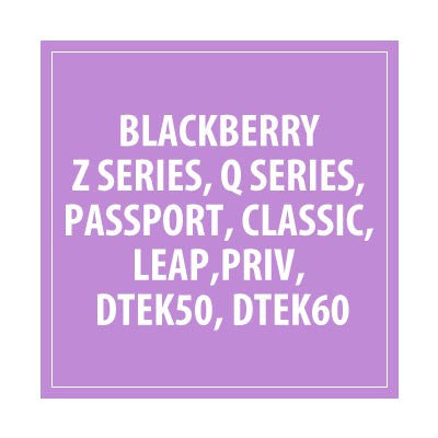 BlackBerry Z Series, Q Series, Passport, Classic, Leap,PRIV, DTEK50, DTEK60 - Delivery Time : 10 days