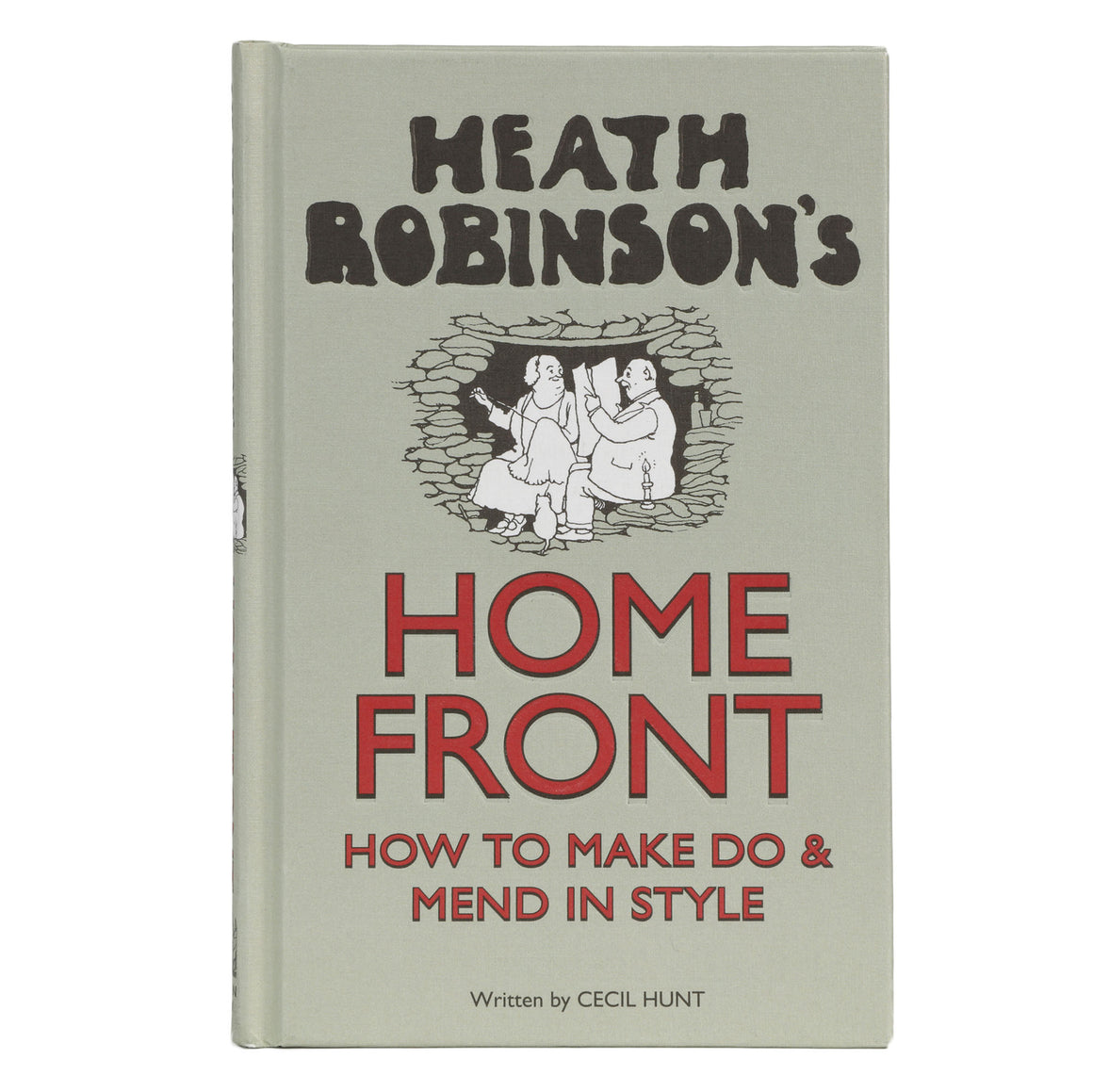 Heath Robinson's Home Front - How to Make Do & Mend in Style