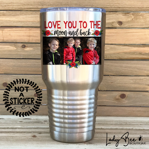 Love You To The Moon and Back, 30oz Photo Tumbler - LadyBee Boutique Mugs