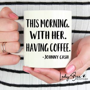 This Morning, With Her, Having Coffee Mug - LadyBee Boutique Mugs