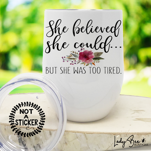 She Believed She Could But She Was Too Tired, Wine Tumbler - LadyBee Boutique Mugs