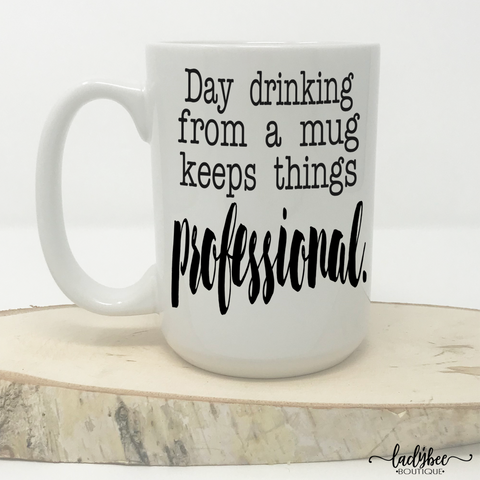 Day Drinking From a Mug Keeps Things Professional - LadyBee Boutique Mugs