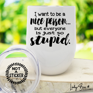 I Want To Be A Nice Person, Wine Tumbler - LadyBee Boutique Mugs