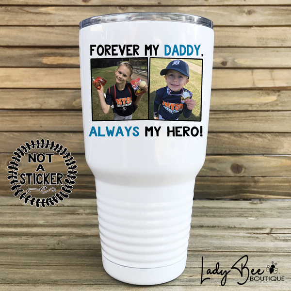Always My Dad Forever My Hero, 30oz Photo Tumbler - LadyBee Boutique Mugs