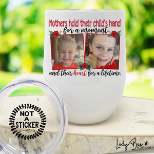 Mother's Hold Their Children's Hand for a Lifetime, Wine Tumbler - LadyBee Boutique Mugs