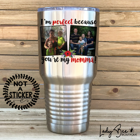 I'm Perfect Because Your My Momma, 30oz Photo Tumbler - LadyBee Boutique Mugs