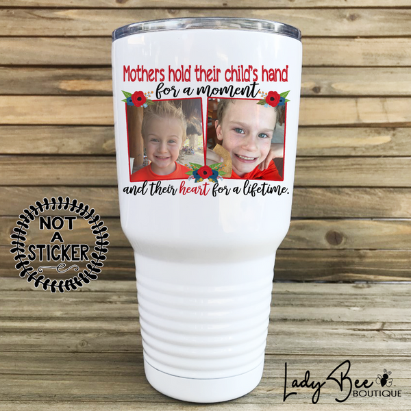 Mother's Hold Their Hands For A Lifetime, 30oz Photo Tumbler - LadyBee Boutique Mugs