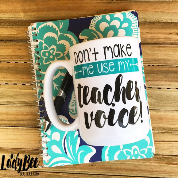 Don't Make Me Use My Teacher Voice, Teal - LadyBee Boutique Mugs