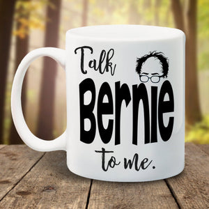 Talk Bernie to Me - LadyBee Boutique Mugs