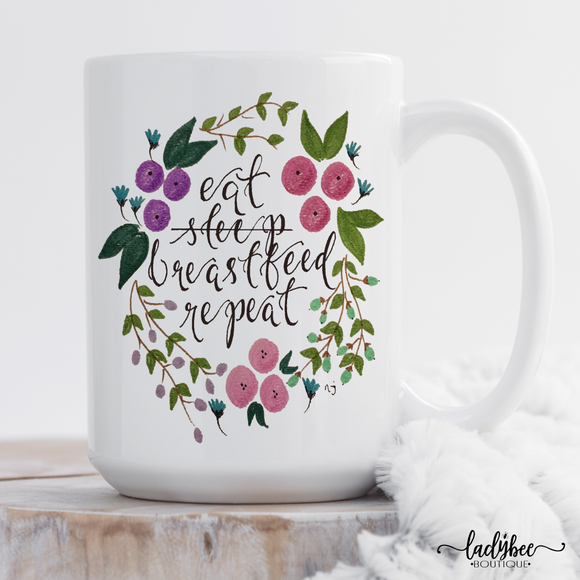 Eat, Sleep,  Breastfeed, Repeat - LadyBee Boutique Mugs