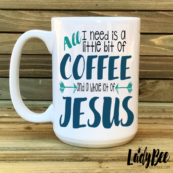 A Little Bit of Coffee and a Whole Lot of Jesus - LadyBee Boutique Mugs