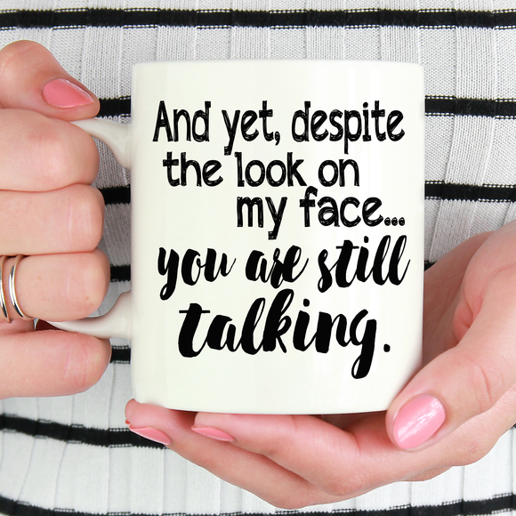 Despite The Look on my Face, You Are Still Talking Mug - LadyBee Boutique Mugs