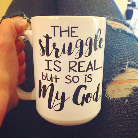 The Struggle is Real So is My God Mug - LadyBee Boutique Mugs